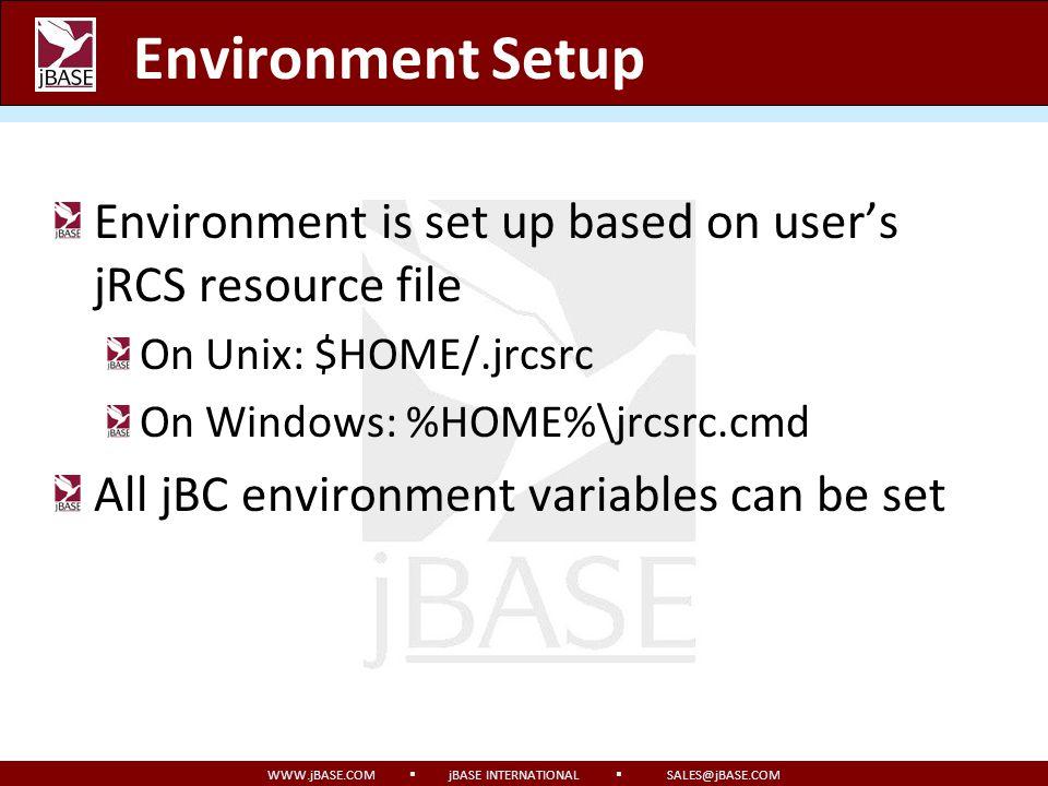 WWW.jBASE.COM jBASE INTERNATIONAL SALES@jBASE.COM Environment Setup Environment is set up based on users jRCS resource file On Unix: $HOME/.jrcsrc On