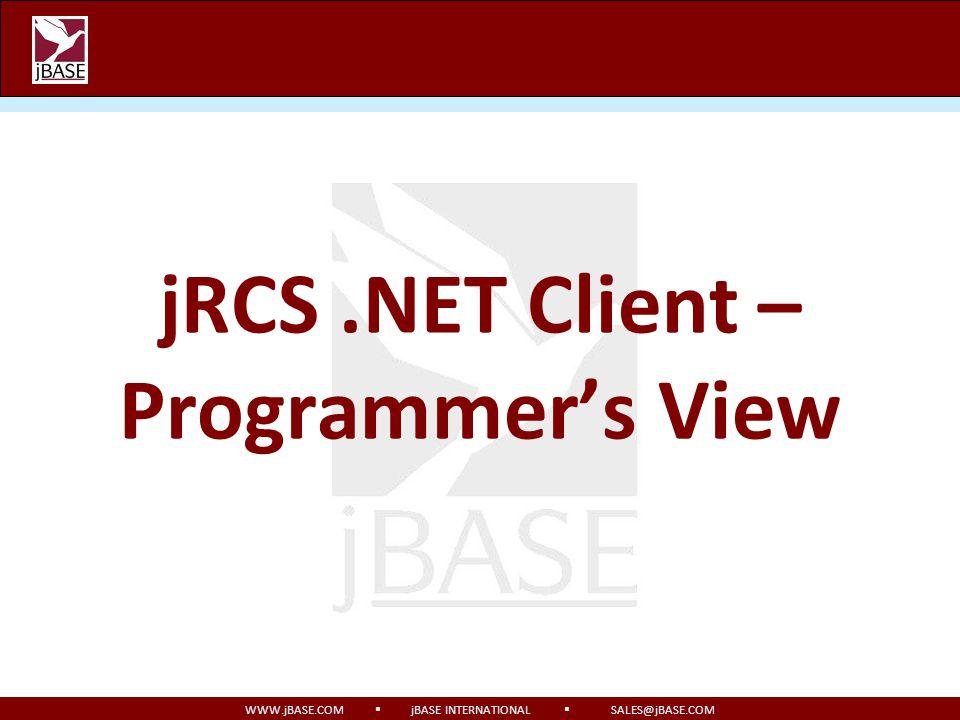 WWW.jBASE.COM jBASE INTERNATIONAL SALES@jBASE.COM jRCS.NET Client – Programmers View