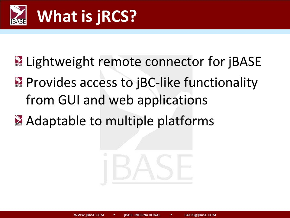 WWW.jBASE.COM jBASE INTERNATIONAL SALES@jBASE.COM jRCS Authentication Underlying OS user names and passwords are used for authentication Permissions are set up based on user credentials supplied at logon User is placed in his/her home directory