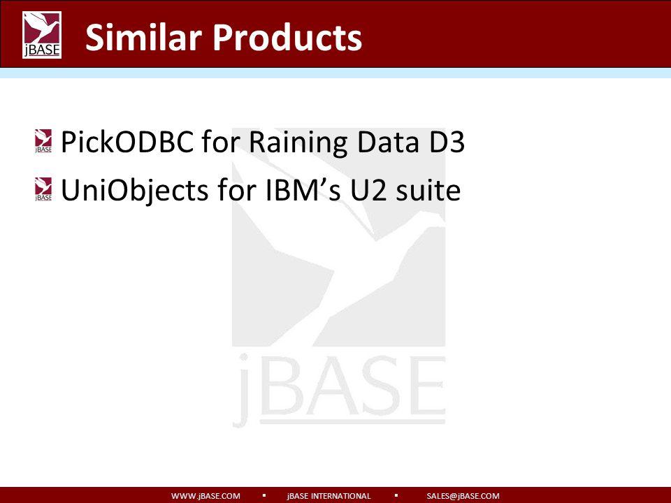 WWW.jBASE.COM jBASE INTERNATIONAL SALES@jBASE.COM Similar Products PickODBC for Raining Data D3 UniObjects for IBMs U2 suite