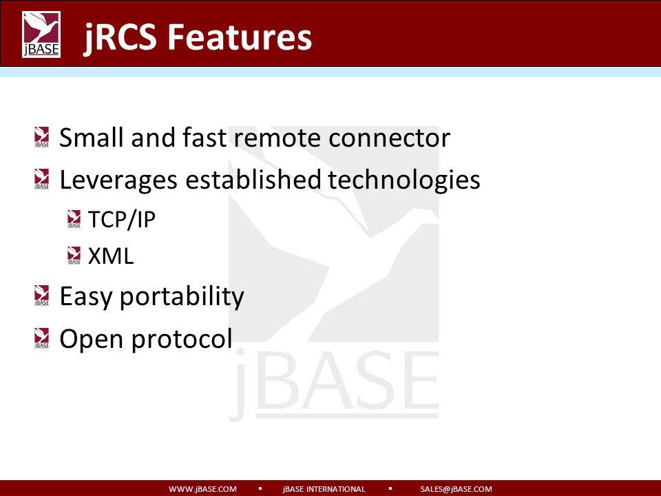 WWW.jBASE.COM jBASE INTERNATIONAL SALES@jBASE.COM jRCS Features Small and fast remote connector Leverages established technologies TCP/IP XML Easy por