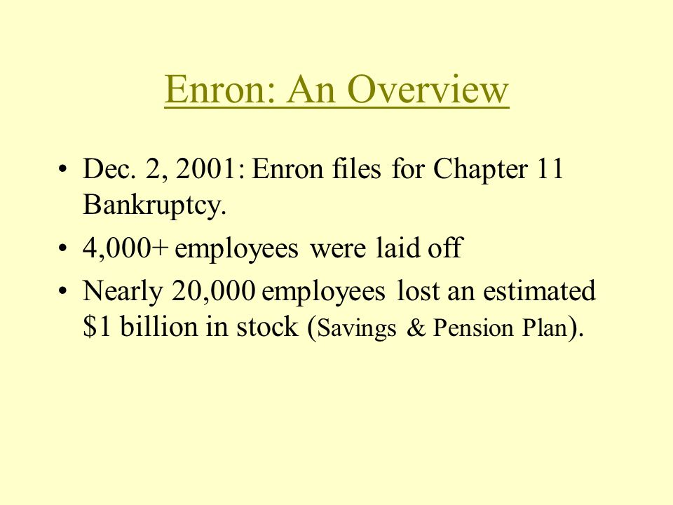 Enron: An Overview Dec. 2, 2001: Enron files for Chapter 11 Bankruptcy.