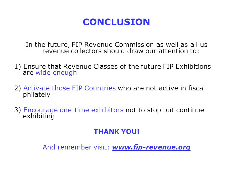 CONCLUSION In the future, FIP Revenue Commission as well as all us revenue collectors should draw our attention to: 1) Ensure that Revenue Classes of
