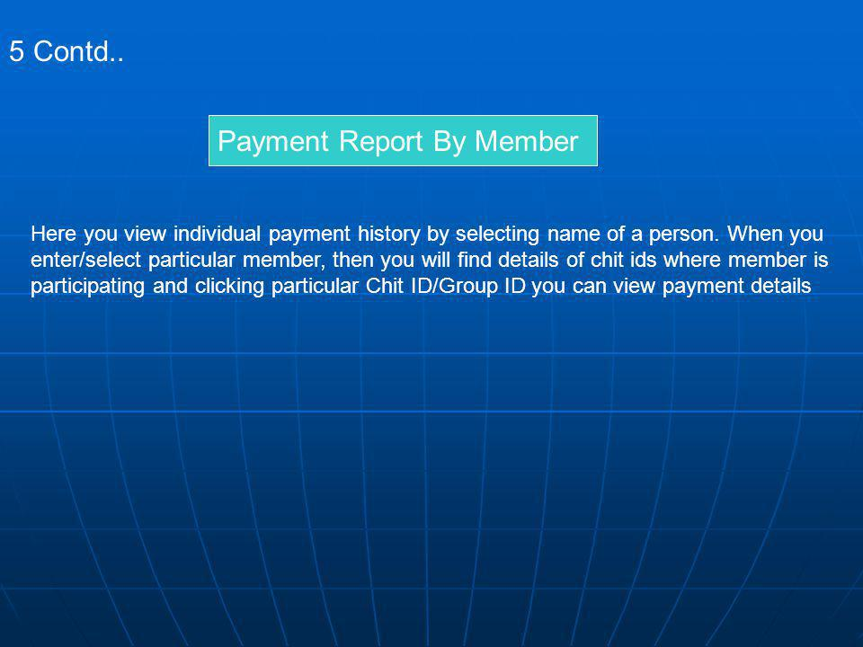 5 Contd.. Payment Report By Member Here you view individual payment history by selecting name of a person. When you enter/select particular member, th