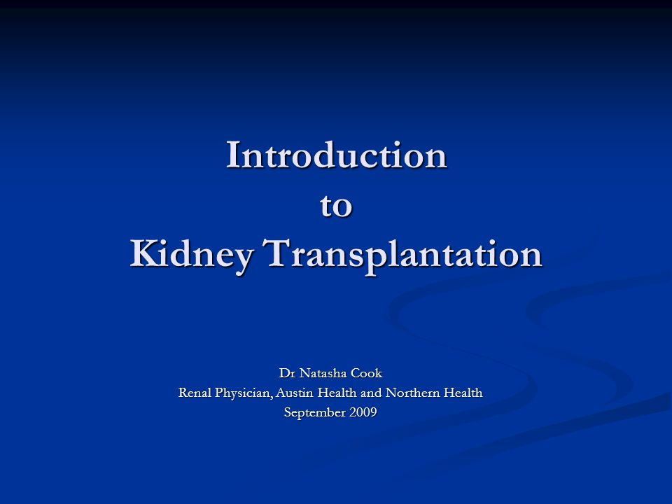 Introduction to Kidney Transplantation Dr Natasha Cook Renal Physician, Austin Health and Northern Health September 2009