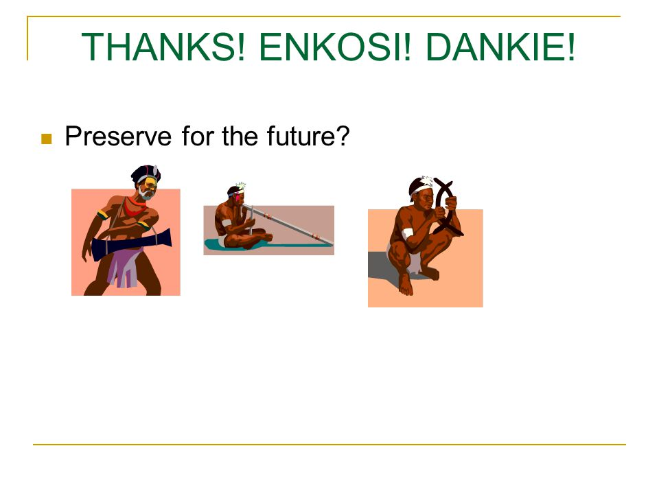 THANKS! ENKOSI! DANKIE! Preserve for the future