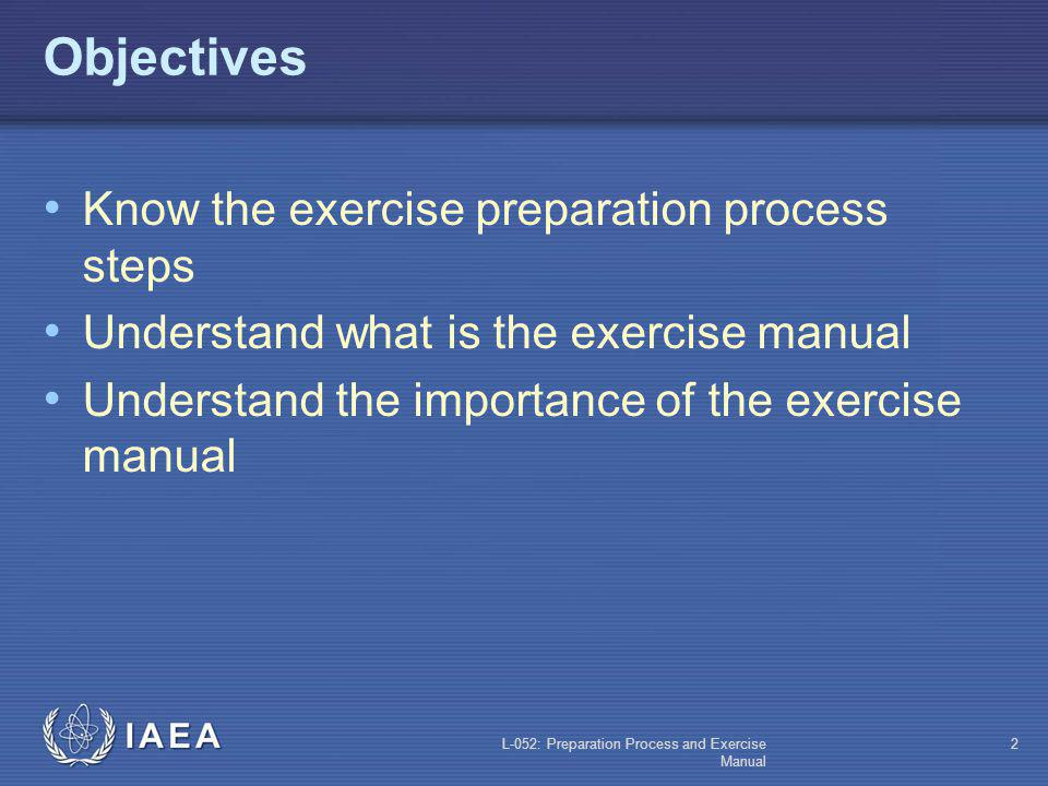 L-052: Preparation Process and Exercise Manual 52 Guide for Players (contd) Safety Strong statement on need for safety Exercise needs do not override safety considerations Role of players in safety Role of exercise personnel in safety