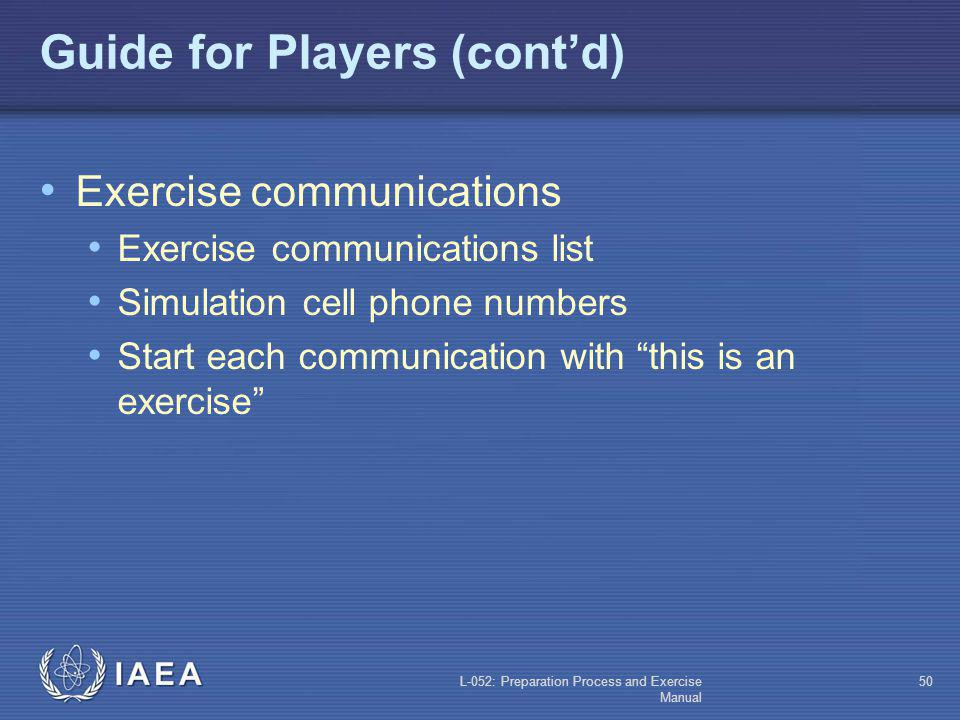 L-052: Preparation Process and Exercise Manual 49 Guide for Players (contd) Exercise rules How the exercise will be conducted How injects and data wil