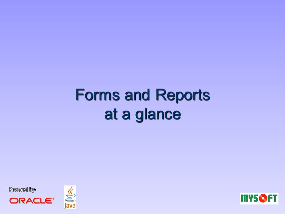 Forms and Reports at a glance
