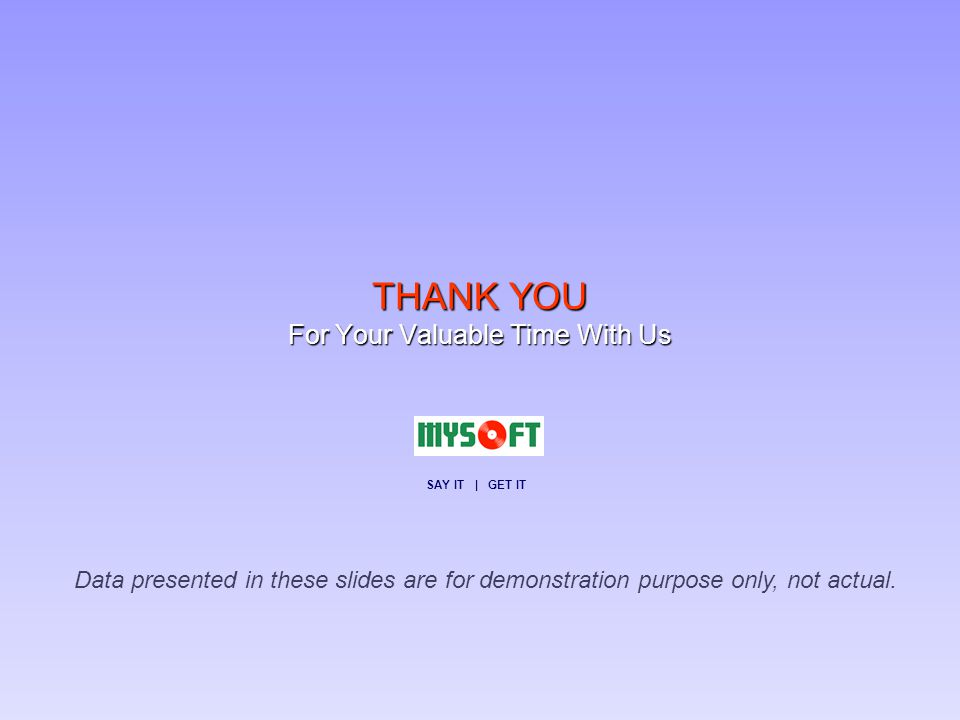 THANK YOU For Your Valuable Time With Us Data presented in these slides are for demonstration purpose only, not actual.