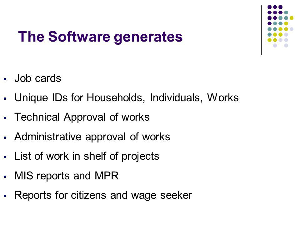 The Software generates Job cards Unique IDs for Households, Individuals, Works Technical Approval of works Administrative approval of works List of work in shelf of projects MIS reports and MPR Reports for citizens and wage seeker