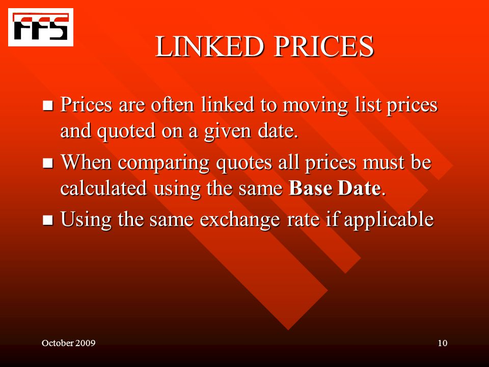 October 200910 LINKED PRICES Prices are often linked to moving list prices and quoted on a given date.