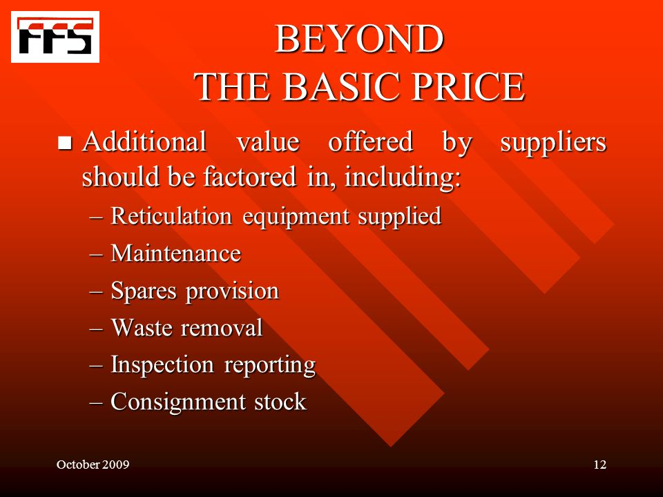 October BEYOND THE BASIC PRICE Additional value offered by suppliers should be factored in, including: Additional value offered by suppliers should be factored in, including: –Reticulation equipment supplied –Maintenance –Spares provision –Waste removal –Inspection reporting –Consignment stock