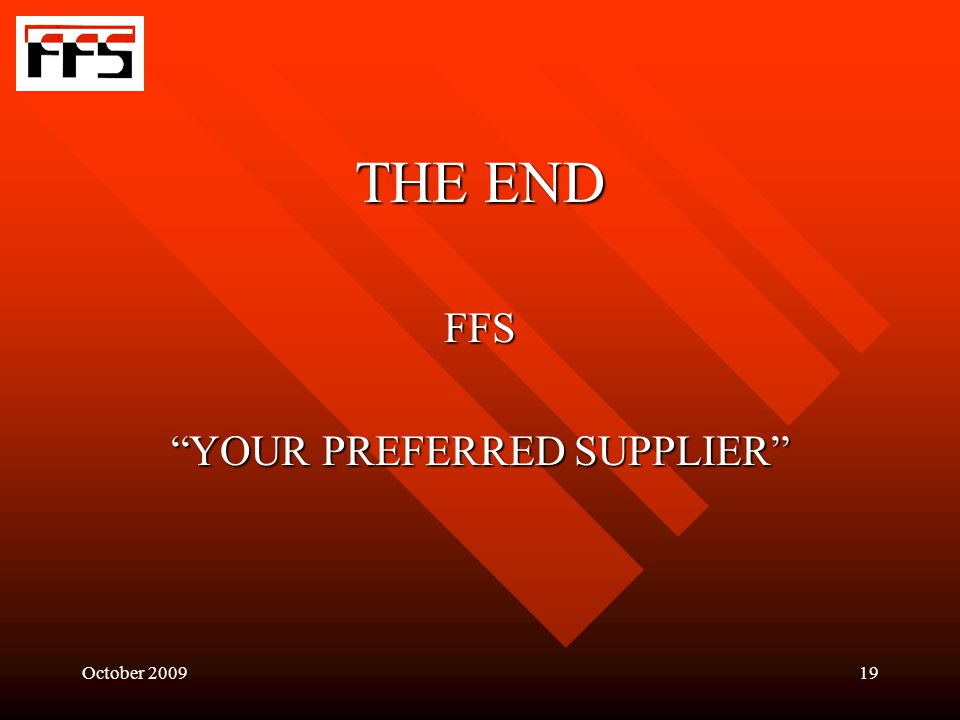 October 200919 THE END FFS YOUR PREFERRED SUPPLIER
