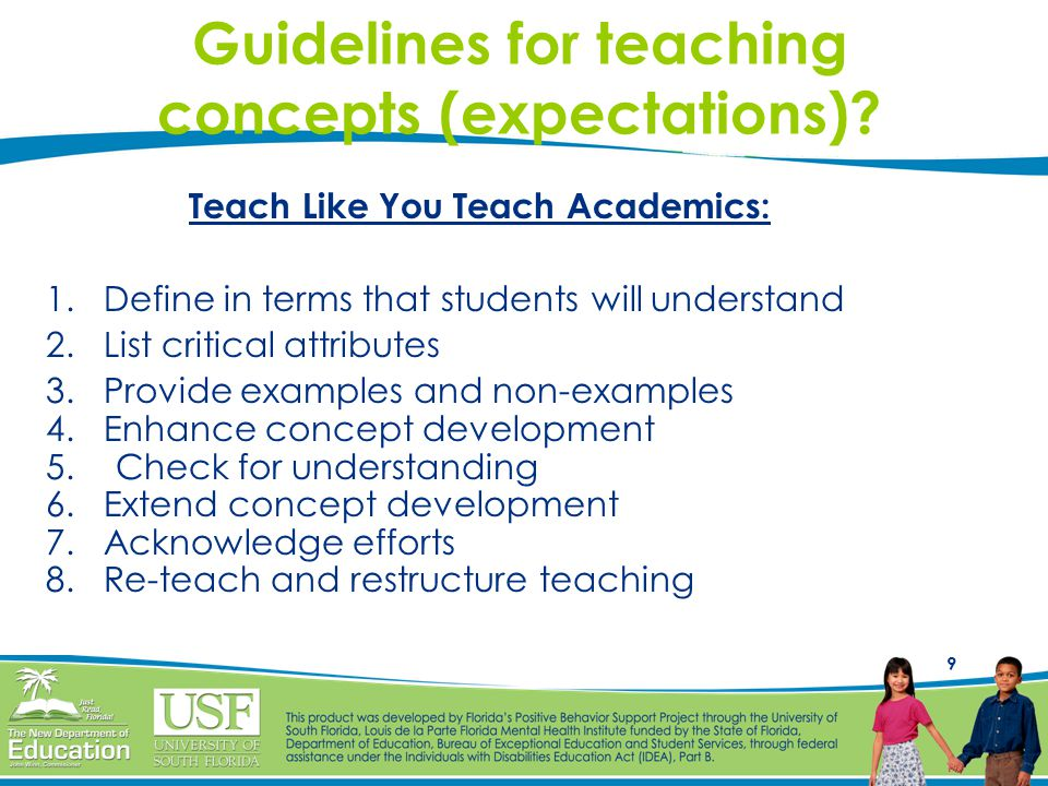 9 Guidelines for teaching concepts (expectations)? Teach Like You Teach Academics: 1. Define in terms that students will understand 2. List critical a