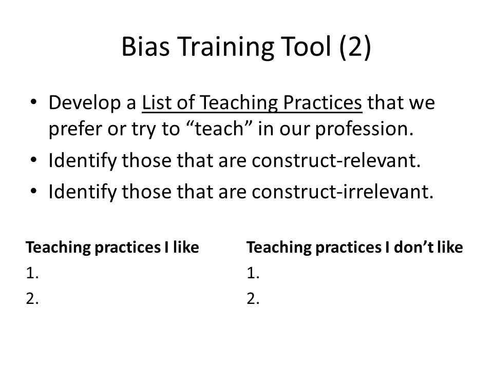 Bias Training Tool (2) Develop a List of Teaching Practices that we prefer or try to teach in our profession.