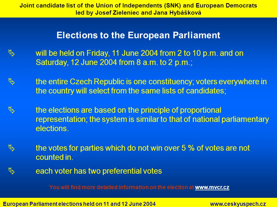 Joint candidate list of the Union of Independents (SNK) and European Democrats led by Josef Zieleniec and Jana Hybášková Elections to the European Parliament will be held on Friday, 11 June 2004 from 2 to 10 p.m.