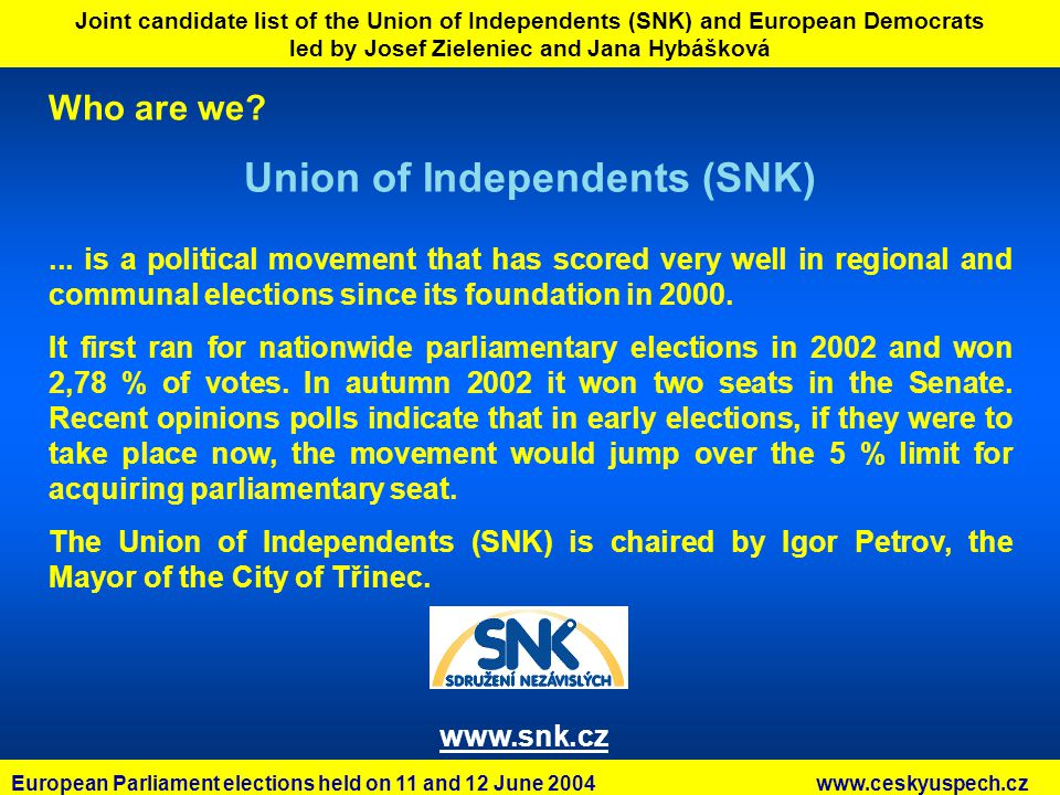 Joint candidate list of the Union of Independents (SNK) and European Democrats led by Josef Zieleniec and Jana Hybášková Who are we.