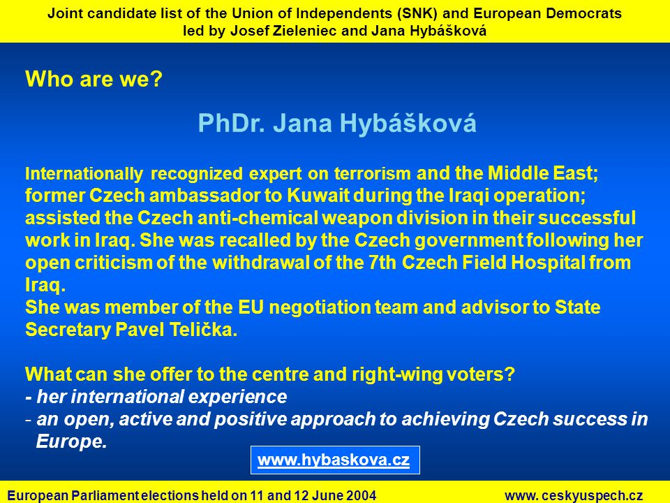 Joint candidate list of the Union of Independents (SNK) and European Democrats led by Josef Zieleniec and Jana Hybášková Do you want to support us.
