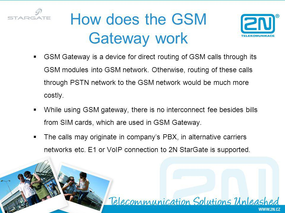 GSM Gateway is a device for direct routing of GSM calls through its GSM modules into GSM network.