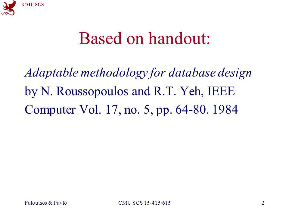 CMU SCS Faloutsos & PavloCMU SCS 15-415/6152 Based on handout: Adaptable methodology for database design by N.