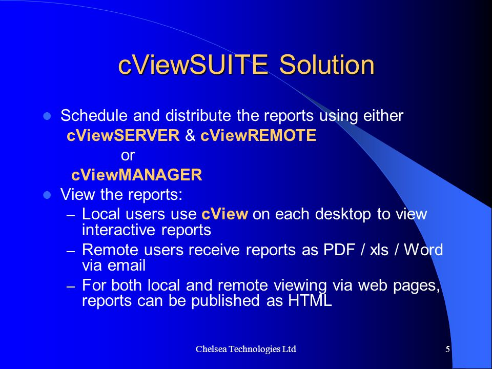 Chelsea Technologies Ltd5 cViewSUITE Solution Schedule and distribute the reports using either cViewSERVER & cViewREMOTE or cViewMANAGER View the repo