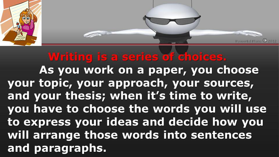 Writing is a series of choices.