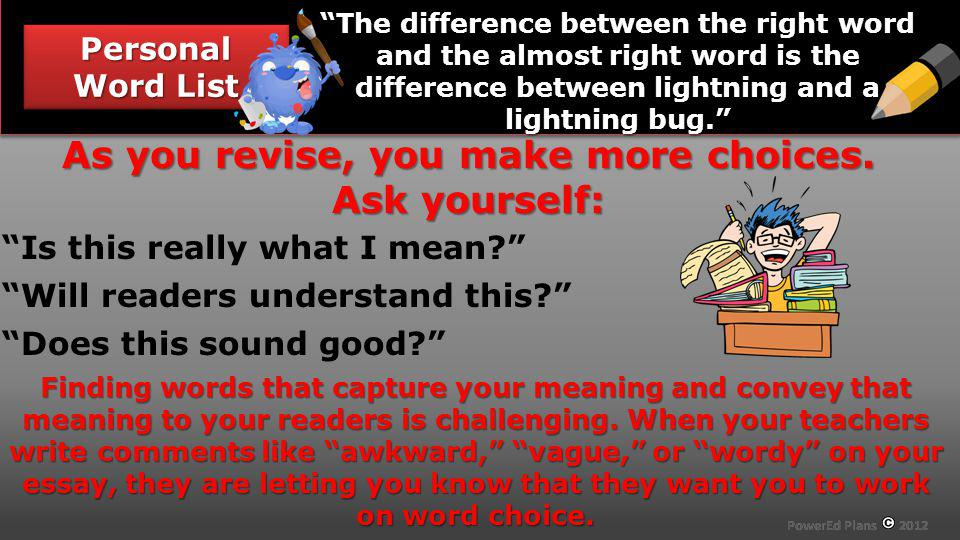 Section Header Personal Word List The difference between the right word and the almost right word is the difference between lightning and a lightning bug.