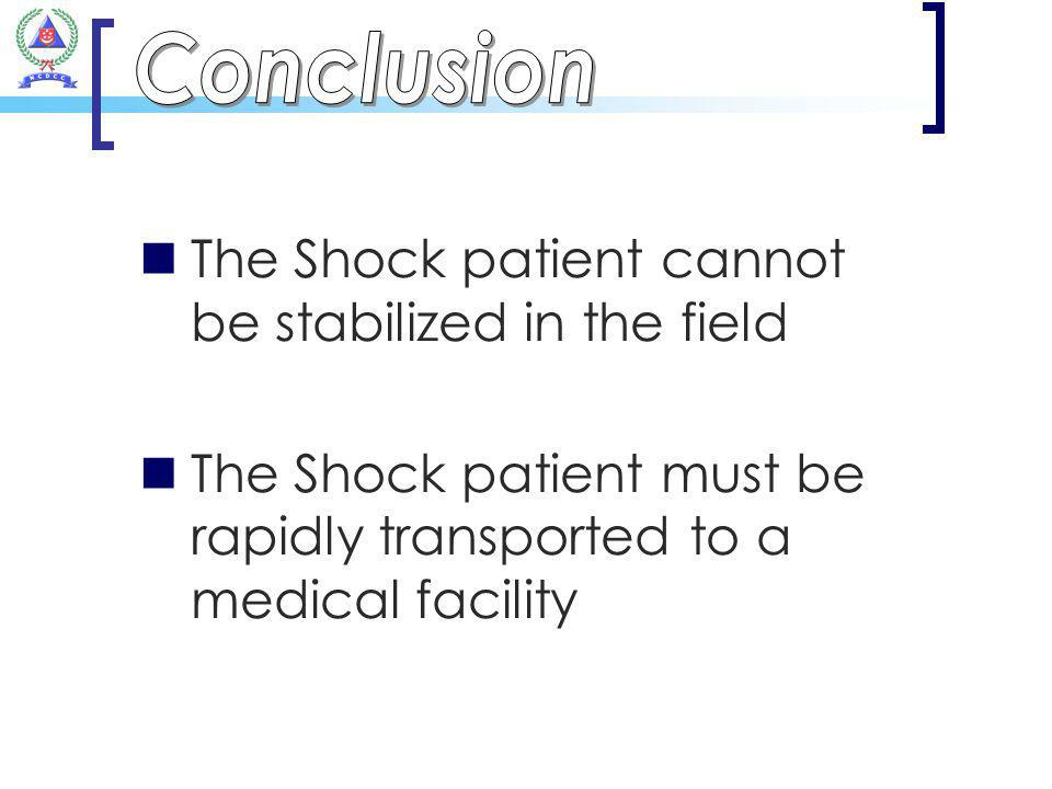 The Shock patient cannot be stabilized in the field The Shock patient must be rapidly transported to a medical facility