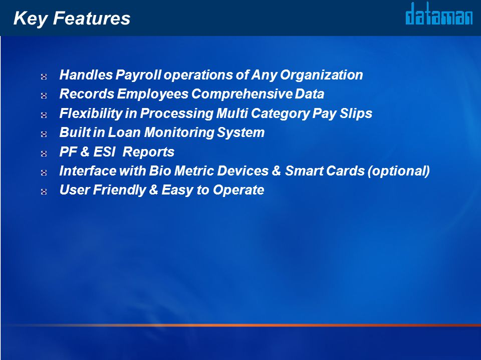 Key Features Handles Payroll operations of Any Organization Records Employees Comprehensive Data Flexibility in Processing Multi Category Pay Slips Bu