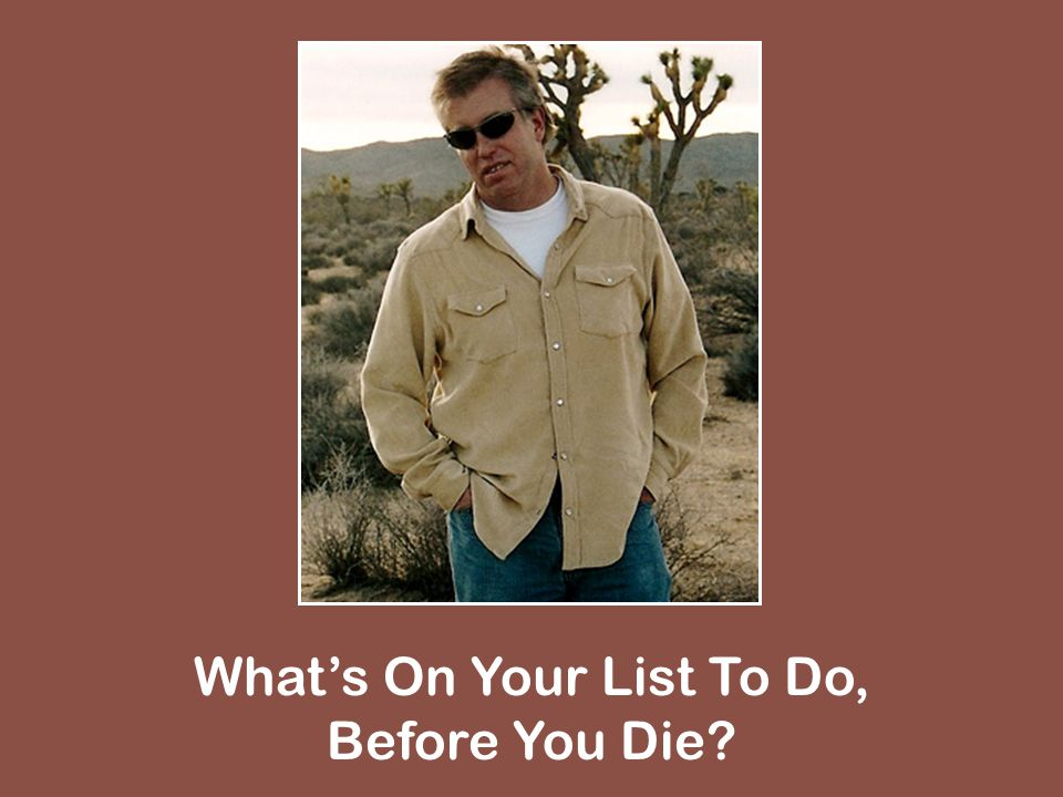 Whats On Your List To Do, Before You Die