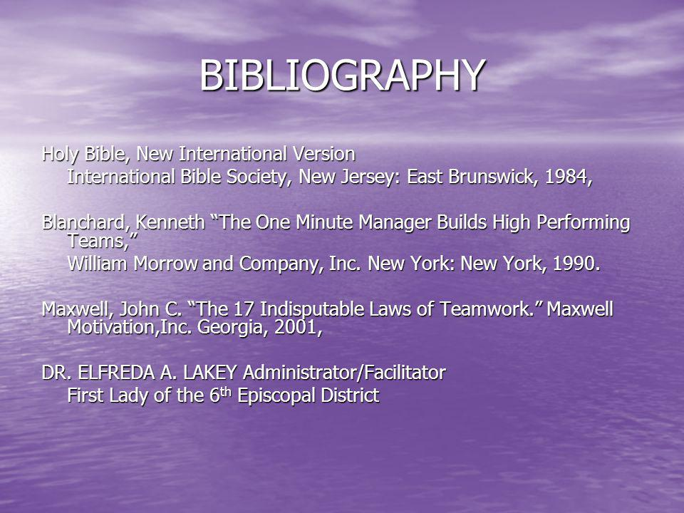 BIBLIOGRAPHY Holy Bible, New International Version International Bible Society, New Jersey: East Brunswick, 1984, Blanchard, Kenneth The One Minute Ma