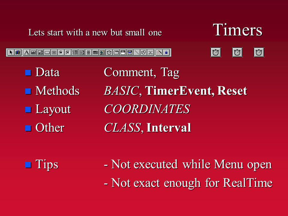 Lets start with a new but small one Timers n Data n Methods n Layout n Other n Tips Comment, Tag BASIC, TimerEvent, Reset COORDINATES CLASS, Interval