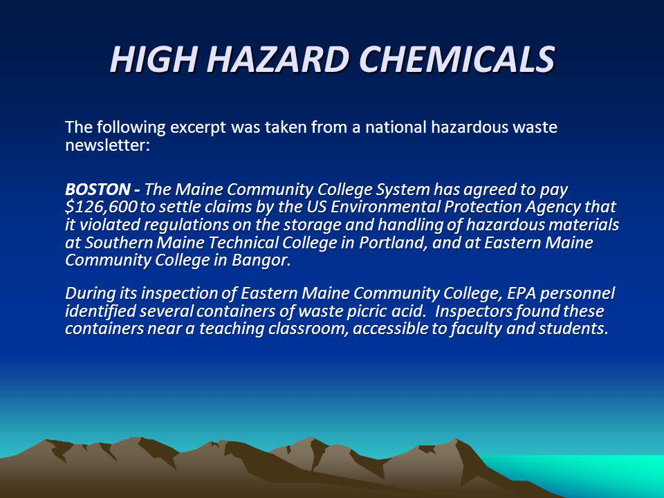 HIGH HAZARD CHEMICALS The following excerpt was taken from a national hazardous waste newsletter: The Maine Community College System has agreed to pay