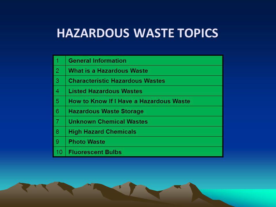 HAZARDOUS WASTE TOPICS HAZARDOUS WASTE TOPICS 1General Information 2What is a Hazardous Waste 3Characteristic Hazardous Wastes 4Listed Hazardous Waste