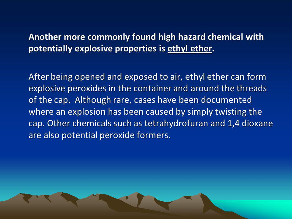 Another more commonly found high hazard chemical with potentially explosive properties is ethyl ether. Another more commonly found high hazard chemica