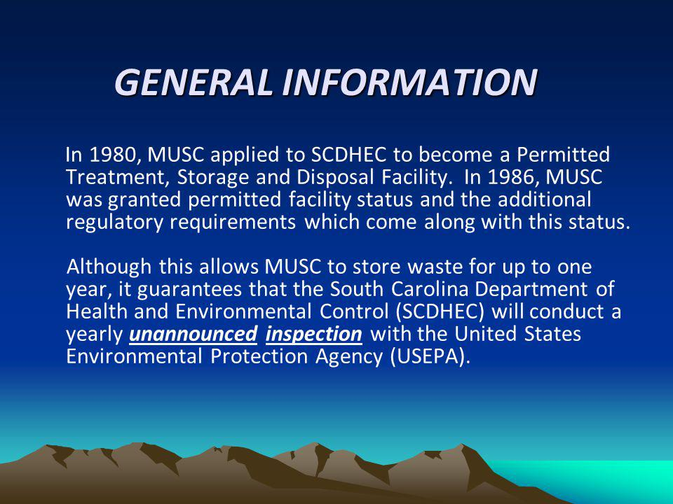 GENERAL INFORMATION In 1980, MUSC applied to SCDHEC to become a Permitted Treatment, Storage and Disposal Facility. In 1986, MUSC was granted permitte