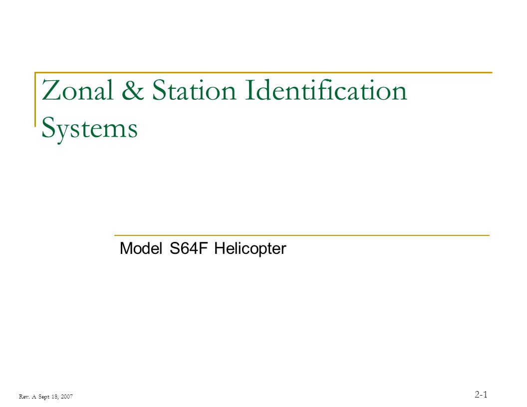 Rev. A Sept 18, 2007 2-1 Zonal & Station Identification Systems Model S64F Helicopter