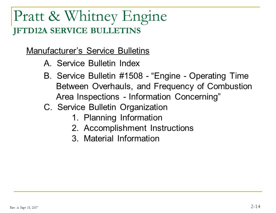 Rev. A Sept 18, 2007 2-14 Pratt & Whitney Engine JFTD12A SERVICE BULLETINS Manufacturers Service Bulletins A. Service Bulletin Index B. Service Bullet