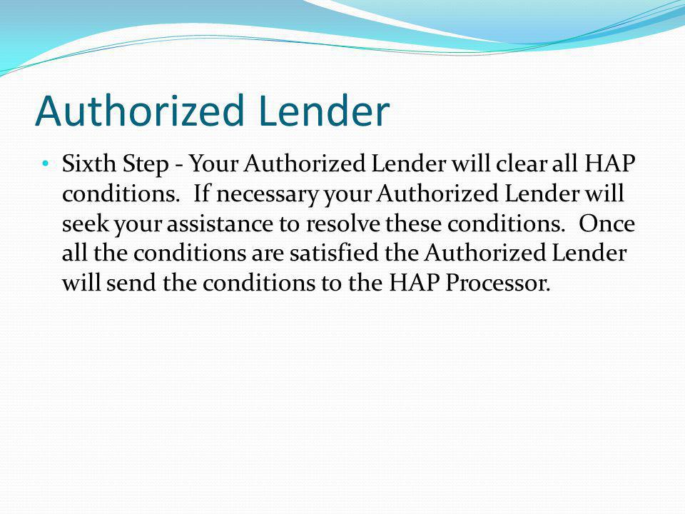 Authorized Lender Sixth Step - Your Authorized Lender will clear all HAP conditions.