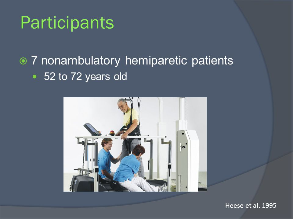 Participants 7 nonambulatory hemiparetic patients 52 to 72 years old Heese et al. 1995
