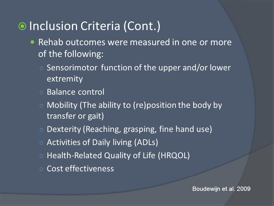 Inclusion Criteria (Cont.) Rehab outcomes were measured in one or more of the following: Sensorimotor function of the upper and/or lower extremity Bal