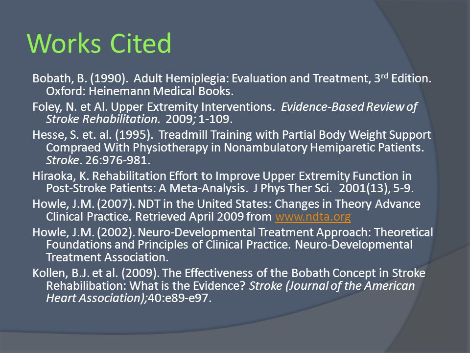Works Cited Bobath, B. (1990). Adult Hemiplegia: Evaluation and Treatment, 3 rd Edition. Oxford: Heinemann Medical Books. Foley, N. et Al. Upper Extre