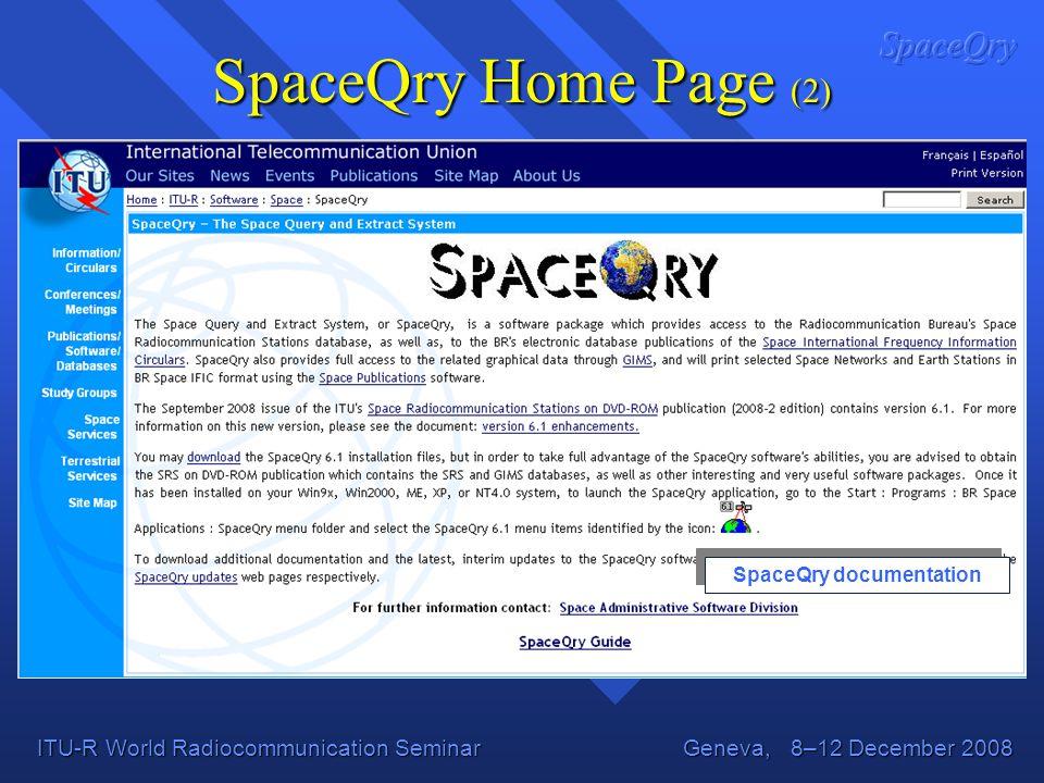 ITU-R World Radiocommunication Seminar Geneva, 8–12 December 2008 SpaceQry Home Page (2) SpaceQry documentation