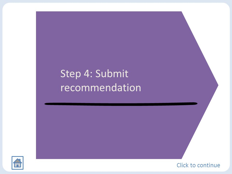 Step 4: Submit recommendation Click to continue