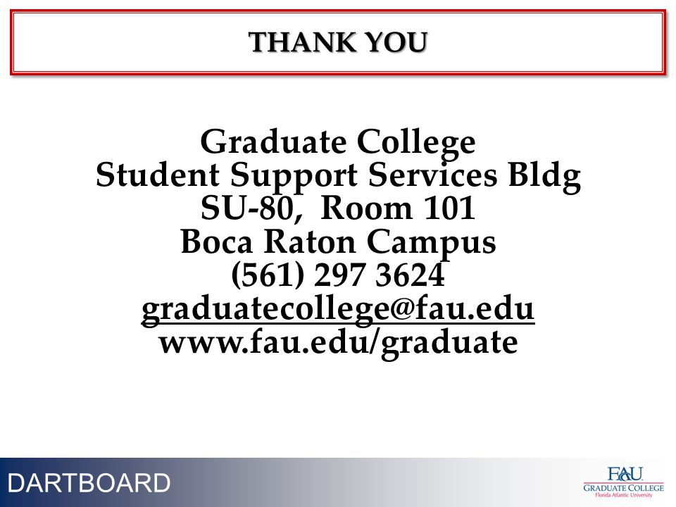 THANK YOU 47 DARTBOARD THANK YOU Graduate College Student Support Services Bldg SU-80, Room 101 Boca Raton Campus (561) 297 3624 graduatecollege@fau.e