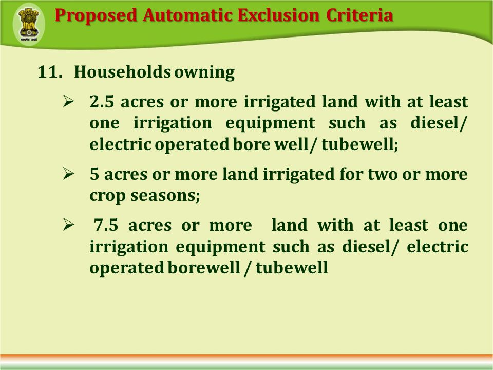 11. Households owning 2.5 acres or more irrigated land with at least one irrigation equipment such as diesel/ electric operated bore well/ tubewell; 5