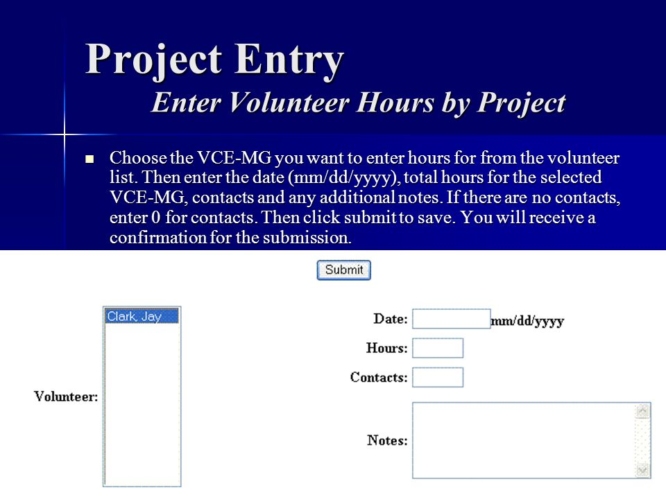 Project Entry Enter Volunteer Hours by Project Choose the VCE-MG you want to enter hours for from the volunteer list. Then enter the date (mm/dd/yyyy)