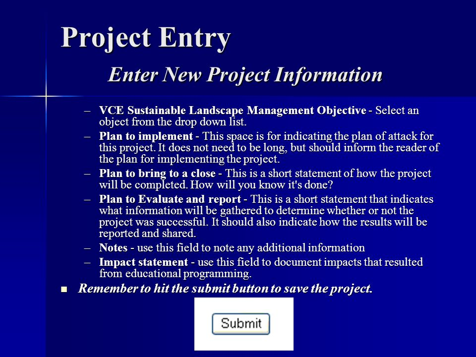 Project Entry Enter New Project Information –VCE Sustainable Landscape Management Objective - Select an object from the drop down list. –Plan to imple