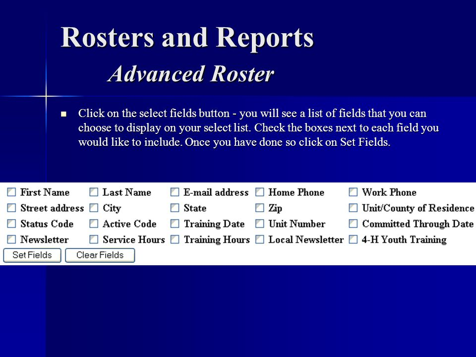 Rosters and Reports Advanced Roster Click on the select fields button - you will see a list of fields that you can choose to display on your select li